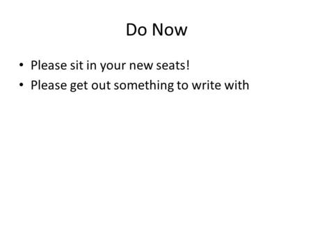 Do Now Please sit in your new seats!
