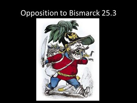 Opposition to Bismarck 25.3. Unrest in Austria: Coping with Nationalistic Movements Chapter 25.5.