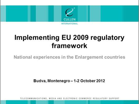 Implementing EU 2009 regulatory framework National experiences in the Enlargement countries Budva, Montenegro – 1-2 October 2012.