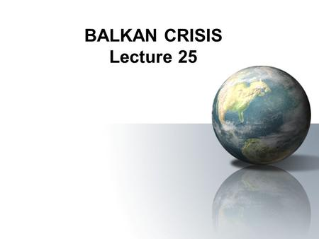 BALKAN CRISIS Lecture 25. THE SPARK of WW1 Archduke Franz Ferdinand (Austria-Hungary) –peacekeeper between his country, Bosnia, & Serbia Visits Sarajevo,