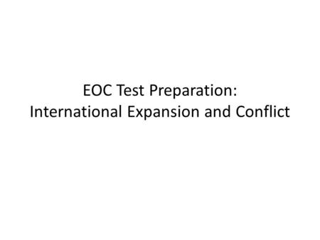 EOC Test Preparation: International Expansion and Conflict.