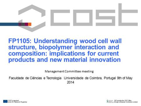 FP1105: Understanding wood cell wall structure, biopolymer interaction and composition: implications for current products and new material innovation Management.