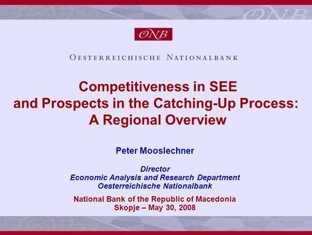 1 Competitiveness in SEE and Prospects in the Catching-Up Process: A Regional Overview Peter Mooslechner Director Economic Analysis and Research Department.