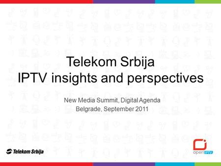 Telekom Srbija IPTV insights and perspectives New Media Summit, Digital Agenda Belgrade, September 2011.