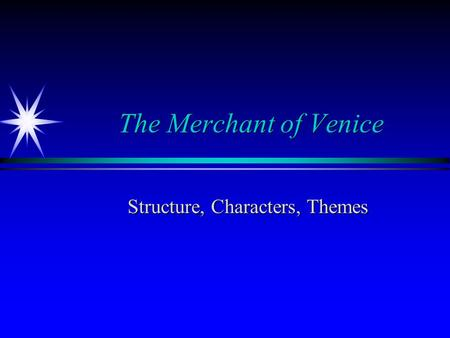 The Merchant of Venice Structure, Characters, Themes.