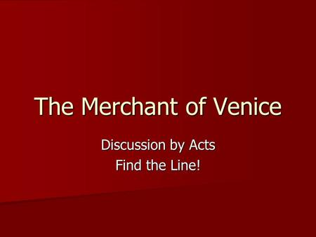The Merchant of Venice Discussion by Acts Find the Line!