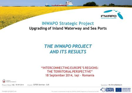 THE INWAPO PROJECT AND ITS RESULTS INWAPO Strategic Project Upgrading of Inland Waterway and Sea Ports THE INWAPO PROJECT AND ITS RESULTS Iaşi, 18/09/2014.