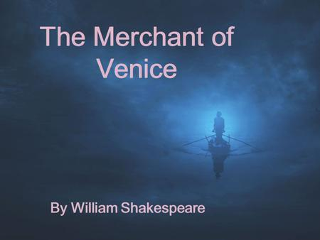 The Merchant of Venice By William Shakespeare. Overview of slideshow  Important concepts  Historical context  Main characters  Subplots  Important.