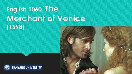 English 1060 The Merchant of Venice (1598). 1. Did Shakespeare write his own plays? - MofV is partly adapted from the 14th- century tale Il Pecorone by.