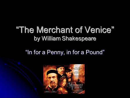 """The Merchant of Venice"" by William Shakespeare ""In for a Penny, in for a Pound"""