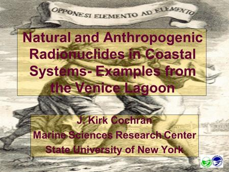 J. Kirk Cochran Marine Sciences Research Center State University of New York Natural and Anthropogenic Radionuclides in Coastal Systems- Examples from.