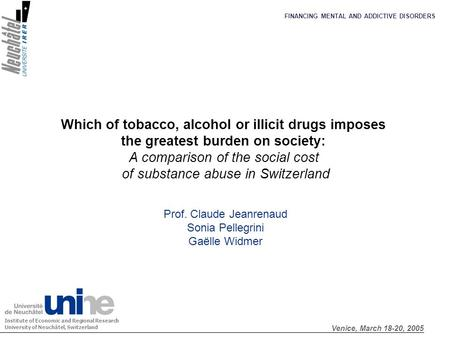 Which of tobacco, alcohol or illicit drugs imposes the greatest burden on society: A comparison of the social cost of substance abuse in Switzerland Prof.