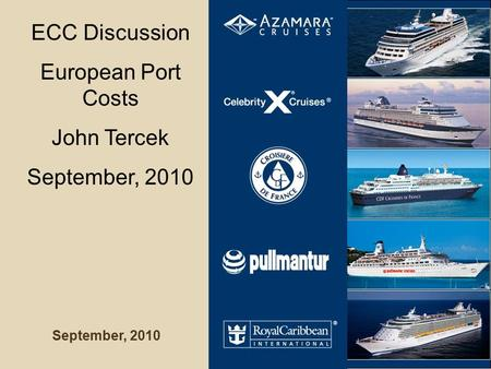 September, 2010 ECC Discussion European Port Costs John Tercek September, 2010.