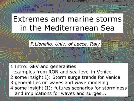 Extremes and marine storms in the Mediterranean Sea P.Lionello, Univ. of Lecce, Italy 1 Intro: GEV and generalities examples from RON and sea level in.