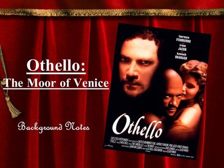 Othello: The Moor of Venice Background Notes. Introduction to the Play –Written after Hamlet (1600-1601) –One of Shakespeare's four great tragedies: Hamlet.