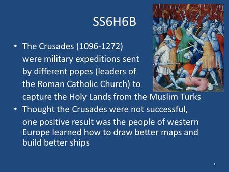 SS6H6B The Crusades (1096-1272) were military expeditions sent by different popes (leaders of the Roman Catholic Church) to capture the Holy Lands from.