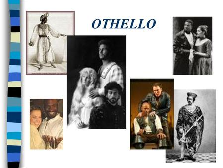 OTHELLO. Othello n First performed by the King's Men at the court of King James I Nov. 1, 1604 n Set against the backdrop of the wars between Turkey and.