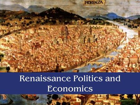 Renaissance Politics and Economics