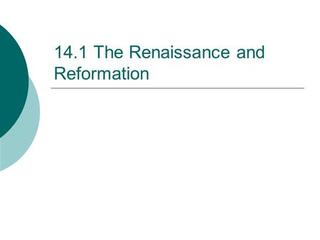 14.1 The Renaissance and Reformation. The Renaissance  At the end of the Middle Ages, people across Europe found the urge to be creative.  The Renaissance.