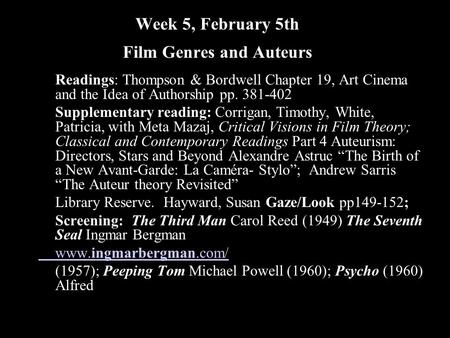 Week 5, February 5th Film Genres and Auteurs Readings: Thompson & Bordwell Chapter 19, Art Cinema and the Idea of Authorship pp. 381-402 Supplementary.