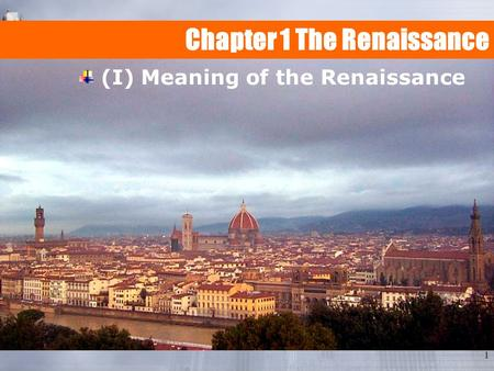1 Chapter 1 The Renaissance (I) Meaning of the Renaissance.