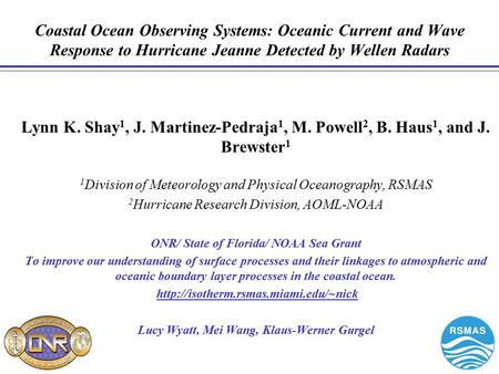 Lynn K. Shay 1, J. Martinez-Pedraja 1, M. Powell 2, B. Haus 1, and J. Brewster 1 1 Division of Meteorology and Physical Oceanography, RSMAS 2 Hurricane.