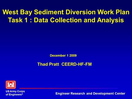 US Army Corps of Engineers ® Engineer Research and Development Center West Bay Sediment Diversion Work Plan Task 1 : Data Collection and Analysis December.