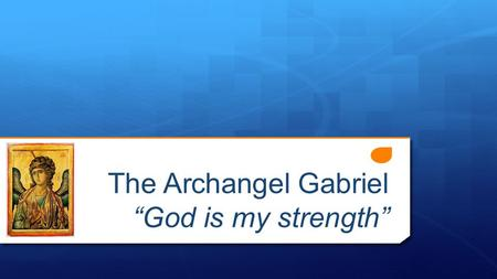 "The Archangel Gabriel ""God is my strength"". The Archangel Gabriel Angels  Attendants at God's Throne  Divine Agents Governing the World  Messengers."