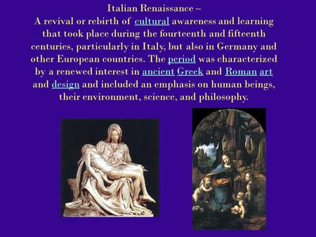 Italian Renaissance – A revival or rebirth of cultural awareness and learning that took place during the fourteenth and fifteenth centuries, particularly.