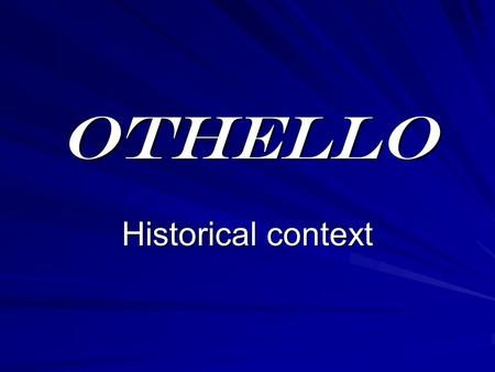 OTHELLO Historical context.