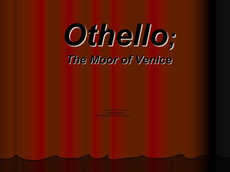 Othello ; The Moor of Venice Renaissance Social Background Marriages were arranged, usually for wealth Marriages were arranged, usually for wealth Women.