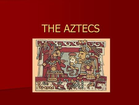 THE AZTECS. THEIR LOCATION The Aztecs were a great nation of nomadic warriors who traveled Mexico about 700 years ago in search of a land to call their.