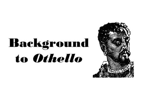 Background to Othello. Based on a true story Set in Venice, Italy.