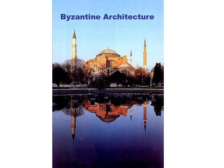 Byzantine Architecture. Byzantine Period Lasts from 500 – 1453AD in the Eastern Christian world Constantine founded a new Roman capitol at Byzantium in.