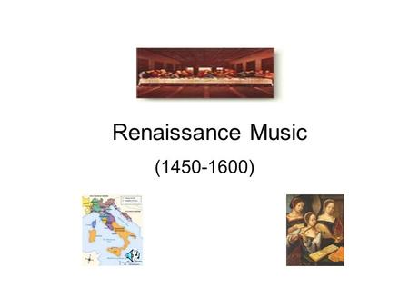 Renaissance Music (1450-1600). Early and High Renaissance (1450-1530) Introduction –Definition: rebirth or revival, a restoration of vitality after a.