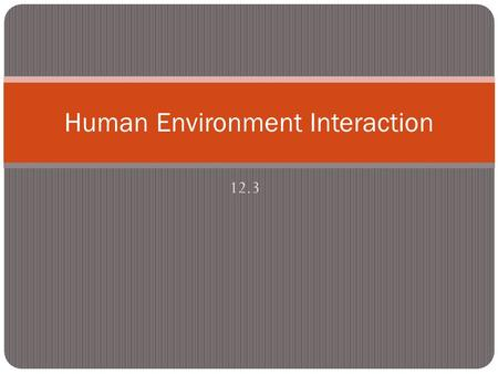 12.3 Human Environment Interaction. The Netherlands is a country that historically is associated with water management. For survival, the Dutch had to.