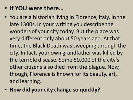 If YOU were there… You are a historian living in Florence, Italy, in the late 1300s. In your writing you describe the wonders of your city today. But the.