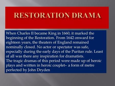 When Charles II became King in 1660, it marked the beginning of the Restoration. From 1642 onward for eighteen years, the theaters of England remained.