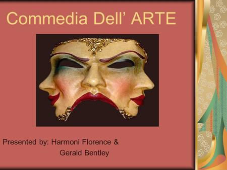 Commedia Dell' ARTE Presented by: Harmoni Florence & Gerald Bentley.