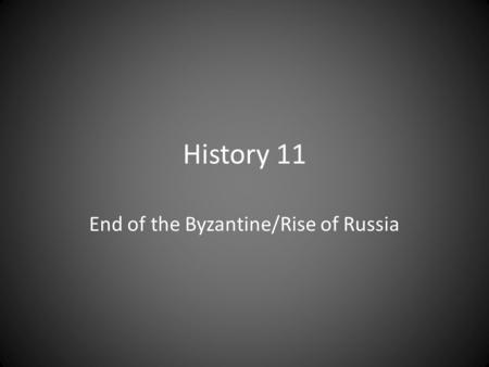 History 11 End of the Byzantine/Rise of Russia. Decline After the great schism (1054), the Byzantine empire was declining. The constant wars were catching.