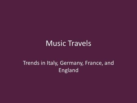 Music Travels Trends in Italy, Germany, France, and England.