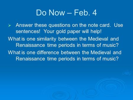 Do Now – Feb. 4   Answer these questions on the note card. Use sentences! Your gold paper will help! What is one similarity between the Medieval and.