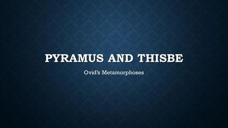 PYRAMUS AND THISBE Ovid's Metamorphoses. WORDS COINED BY SHAKESPEARE Dog will have his day (Hamlet; quoted earlier by Erasmus and Queen Elizabeth) Love.