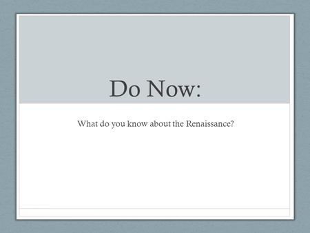 Do Now: What do you know about the Renaissance?.
