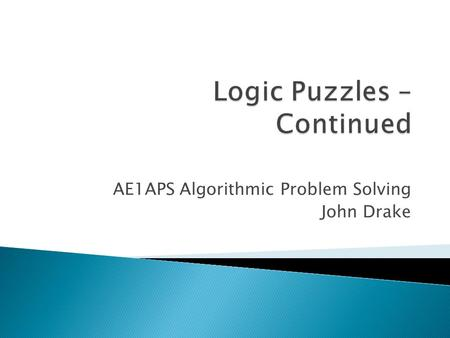 AE1APS Algorithmic Problem Solving John Drake.  Invariants – Chapter 2  River Crossing – Chapter 3  Logic Puzzles – Chapter 5 (13) ◦ Knights and Knaves.