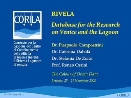 RIVELA Database for the Research on Venice and the Lagoon Dr. Pierpaolo Campostrini Dr. Caterina Dabalà Dr. Stefania De Zorzi Prof. Renzo Orsini RIVELA.