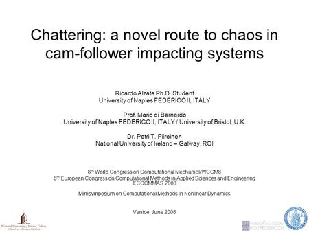 Chattering: a novel route to chaos in cam-follower impacting systems Ricardo Alzate Ph.D. Student University of Naples FEDERICO II, ITALY Prof. Mario di.