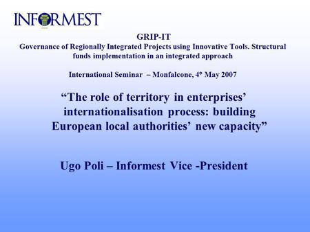 GRIP-IT Governance of Regionally Integrated Projects using Innovative Tools. Structural funds implementation in an integrated approach International Seminar.