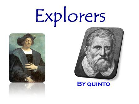 Explorers By quinto. Marco Polo Marco Polo was born in Venice, Italy in the year 1254. His father, Nicolo, and his uncle, Maffeo, were merchants. On a.