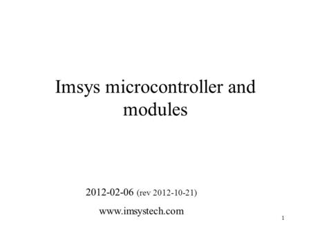 1 Imsys microcontroller and modules 2012-02-06 (rev 2012-10-21) www.imsystech.com.